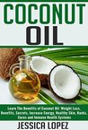 Coconut Oil: Learn The Benefits of Coconut Oil: Weight Loss, Benefits, Secrets, Increase Energy, Healthy Skin, Hacks, Cures and Immune Health Systems (Health ... Loss, Recipes, Detox, Cleanse Book 5)