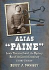 """Alias """"Paine"""": Lewis Thornton Powell, the Mystery Man of the Lincoln Conspiracy, 2d ed."""