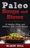 Paleo Soups and Stews: 35 Healthy, Filling, and Delicious Slow Cooker Recipes