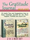 The Gratitude Journal Box Set: 35 Useful Tips and Suggestions How to Keep Gratitude Journal for Far More Happier, Fulfilled and Joyful Life (The Gratitude ... gratitude stories, gratitude and trust)
