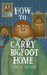 How To Carry Bigfoot Home by Chris Tarry