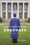 The Purposeful Graduate: Why Colleges Must Talk to Students about Vocation