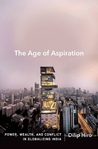The Age of Aspiration: Power, Wealth, and Conflict in Globalizing India