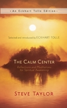 The Calm Center: Reflections and Meditations for Spiritual Awakening (An Eckhart Tolle Edition)