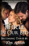 Three in Our Bed: An MMF Bisexual Threesome Menage (Becoming Three #1)