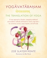 Yogavataranam: The Translation of Yoga: A New Approach to Sanskrit, Integrating Traditional and Academic Methods and Based on Classic Yoga Texts, for University Courses, Yoga Programs, and Self Study