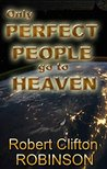 Only Perfect People Go to Heaven by Robert Clifton Robinson