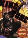 King Kong: The History of a Movie Icon from Fay Wray to Peter Jackson