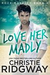 Love Her Madly (Rock Royalty, #2)