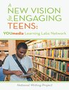 A New Vision for Engaging Teens: YOUmedia Learning Labs Network