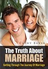 The Truth About Marriage: Getting Through The Journey Of Marriage
