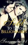 Sold to Two Billionaires (Surrender #1)