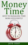 Money Time: Keys to Managing Time More Efficiently