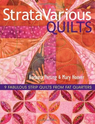 StrataVarious Quilts: 9 Fabulous Strip Quilts from Fat Quarters