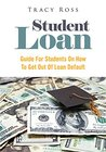 Student Loan : Guide For Students On How To Get Out Of Loan Default
