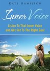 Inner Voice : Listen To That Inner Voice And Get Set To The Right Goal