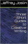 Three Short Guides to Creative Writing