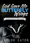 God Gave Me Butterfly Wings by Taylor Eaton