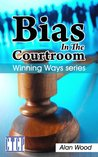 Bias in the Courtroom (Winning Ways Book 1)