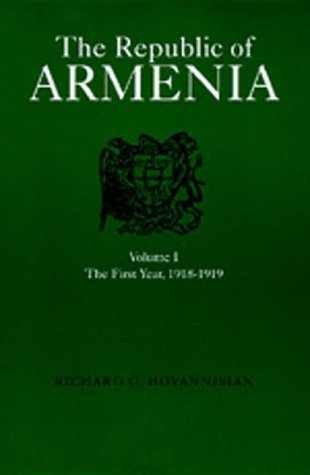 The Republic of Armenia, Vol. I: The First Year, 1918-1919
