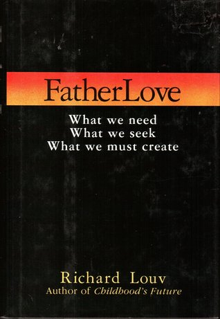 Father Love: What We Need, What We Seek, What We Must Create