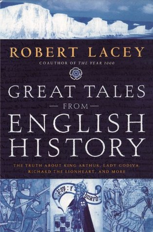 Great Tales from English History, Vol 1 by Robert Lacey