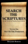 SEARCH THE SCRIPTURES - For the Word of Wisdom found therein: Volume One OUT OF THE DARKNESS