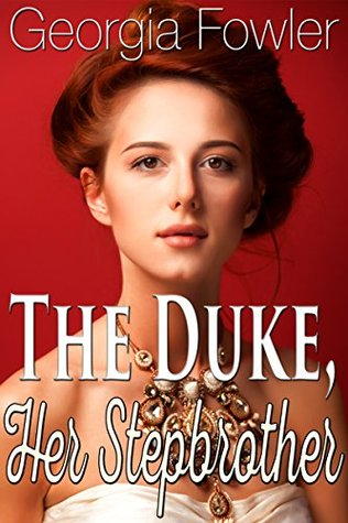 The Duke, Her Stepbrother (Taboo Forbidden Historical Victorian Taboo Erotic Romance)