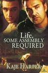 Life, Some Assembly Required by Kaje Harper