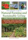 The Ultimate Guide to Natural Farming and Sustainable Living: Permaculture for Beginners (The Ultimate Guides)