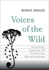 Voices of the Wild: Animal Songs, Human Din, and the Call to Save Natural Soundscapes