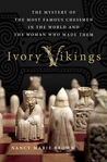 Ivory Vikings: The Mystery of the Most Famous Chessmen in the World and the Woman Who Made Them