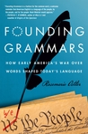 Founding Grammars: How Early America's War over Words Shaped Today's Language