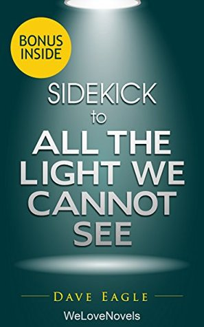 Sidekick to All the Light We Cannot See: by Anthony Doerr