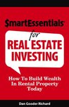Smart Essentials For Real Estate Investing: How To Build Wealth In Rental Property Today