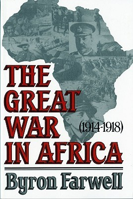 The Great War in Africa by Byron Farwell