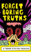 Forget Boring Truths