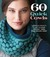 60 Quick Cowls: Luxurious Projects to Knit in Cloud™ and Duo™ Yarns from Cascade Yarns®