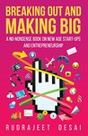 Breaking Out and Making Big: A No-nonsense Book on Start-Ups and Entreprenurship