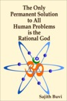 The Only Permanent Solution to All Human Problems is the Rational God