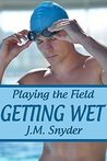 Getting Wet (Playing the Field #7)