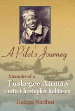 A Pilot's Journey: Memoirs of a Tuskegee Airman - Curtis Christopher Robinson