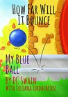 How Far Will It Bounce?: My Blue Ball (How High Will It Fly? Book 2)