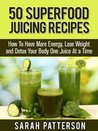 50 Superfood Juicing Recipes