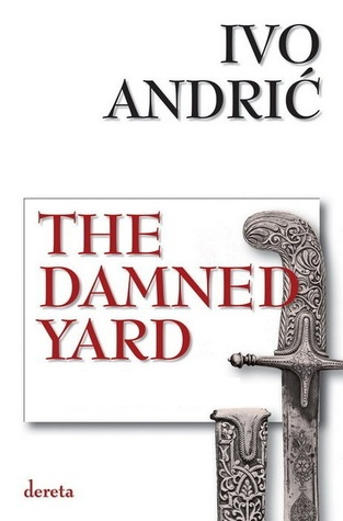 The Damned Yard by Ivo Andrić