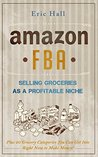 Amazon FBA: Selling Groceries as a Profitable Niche: Plus 20 Grocery Categories You Can Start Selling In Now to Make a Steady Income! (Selling on Amazon ... - Amazon FBA Guide - Amazon FBA Secrets)