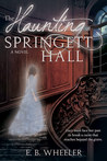 The Haunting of Springett Hall by E.B. Wheeler