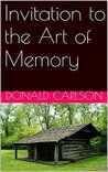 Invitation to the Art of Memory: How to Memorize Anything You Want and Recall It Anytime You Wish