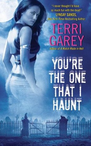 You're the One That I Haunt by Terri Garey