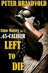 .45-Caliber Left to Die